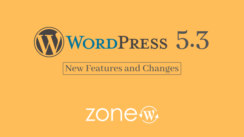 WordPress 5.3 Released (New Features and Changes)