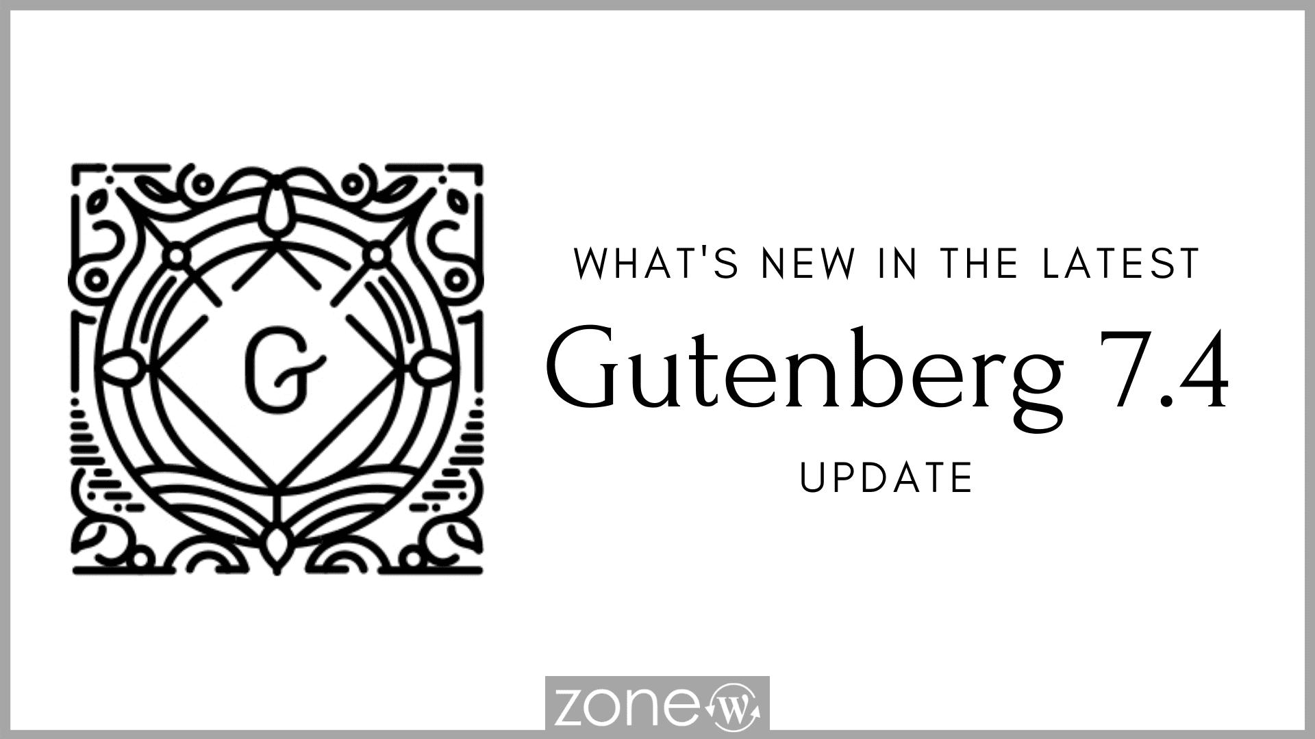 What's New in the Latest Gutenberg 7.4 Update