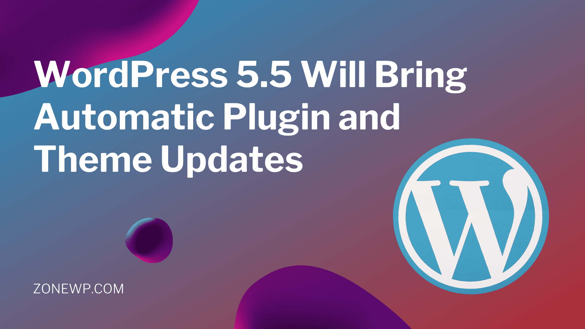 WordPress 5.5 Will Bring Automatic Plugin and Theme Updates