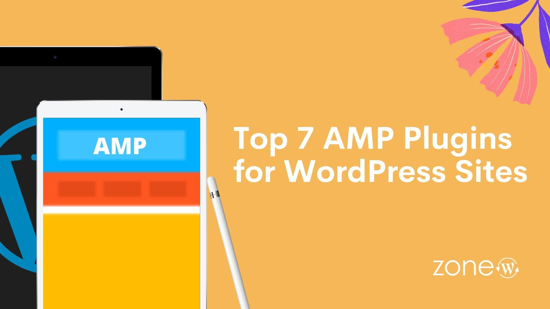 Top 7 AMP Plugins for WordPress Sites