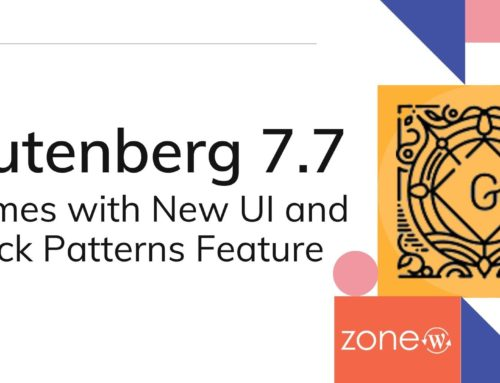 Gutenberg 7.7 Comes with New UI and Block Patterns Feature