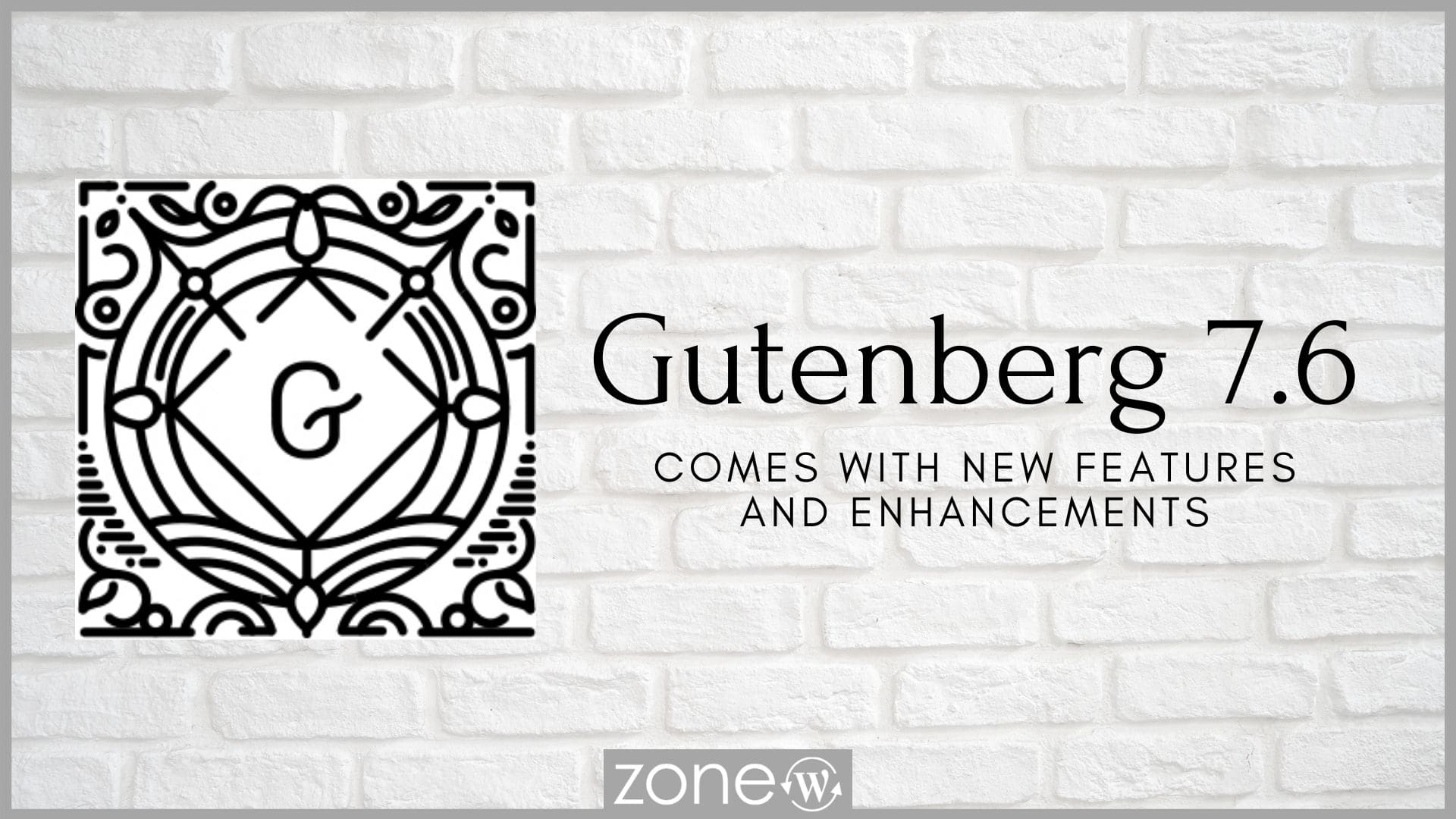 Gutenberg 7.6 Comes with New Features and Enhancements