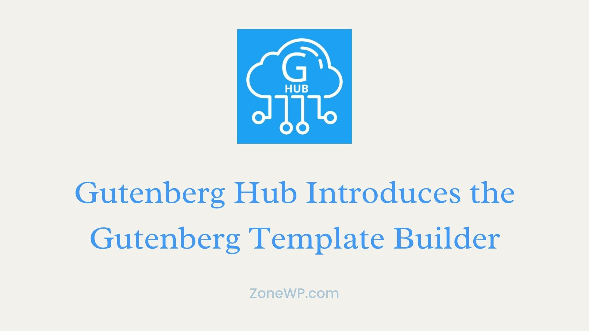 Gutenberg Hub Introduces the Gutenberg Template Builder
