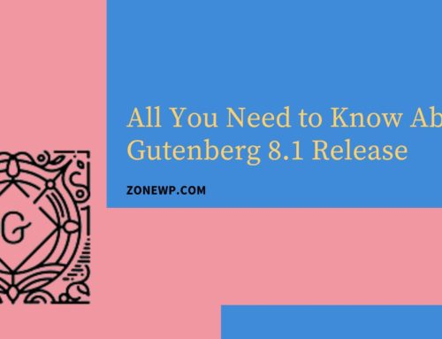 All You Need to Know About Gutenberg 8.1 Release