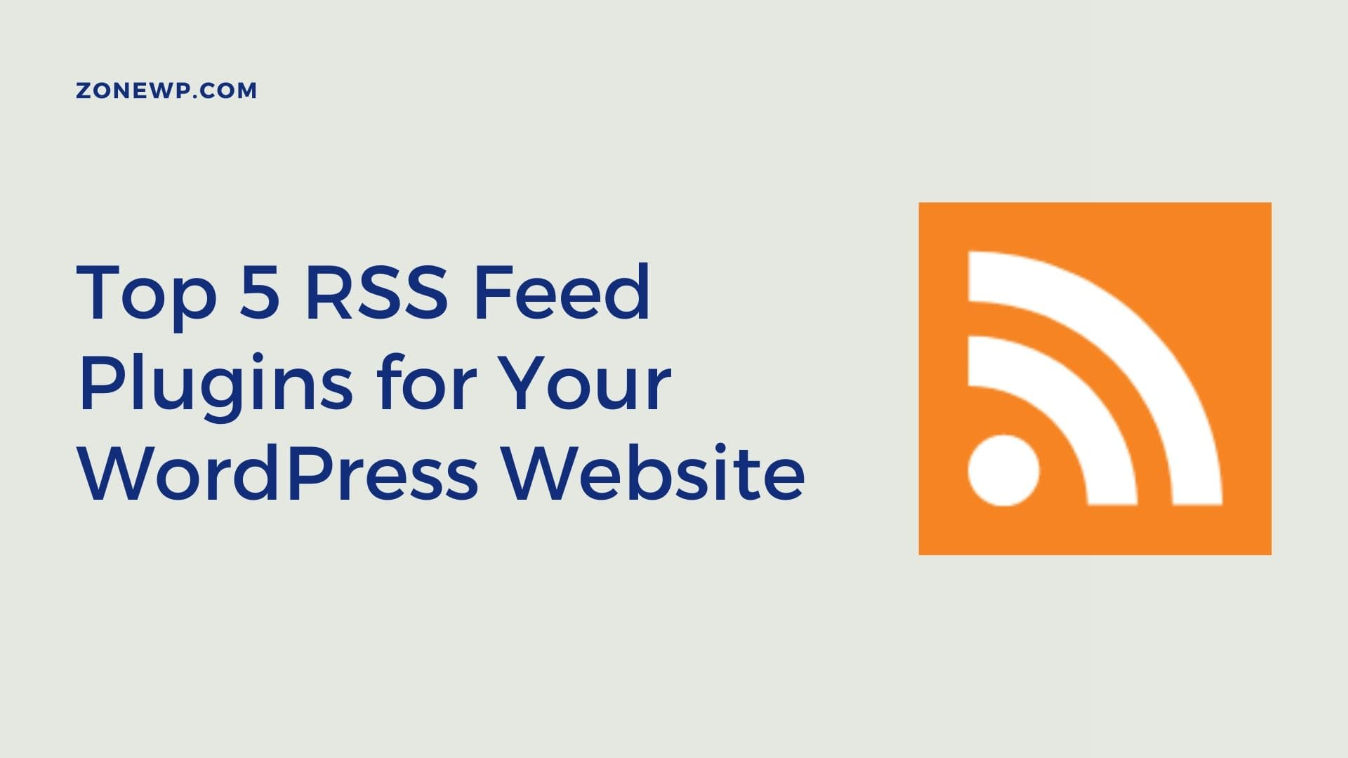 Top 5 RSS Feed Plugins for Your WordPress Website