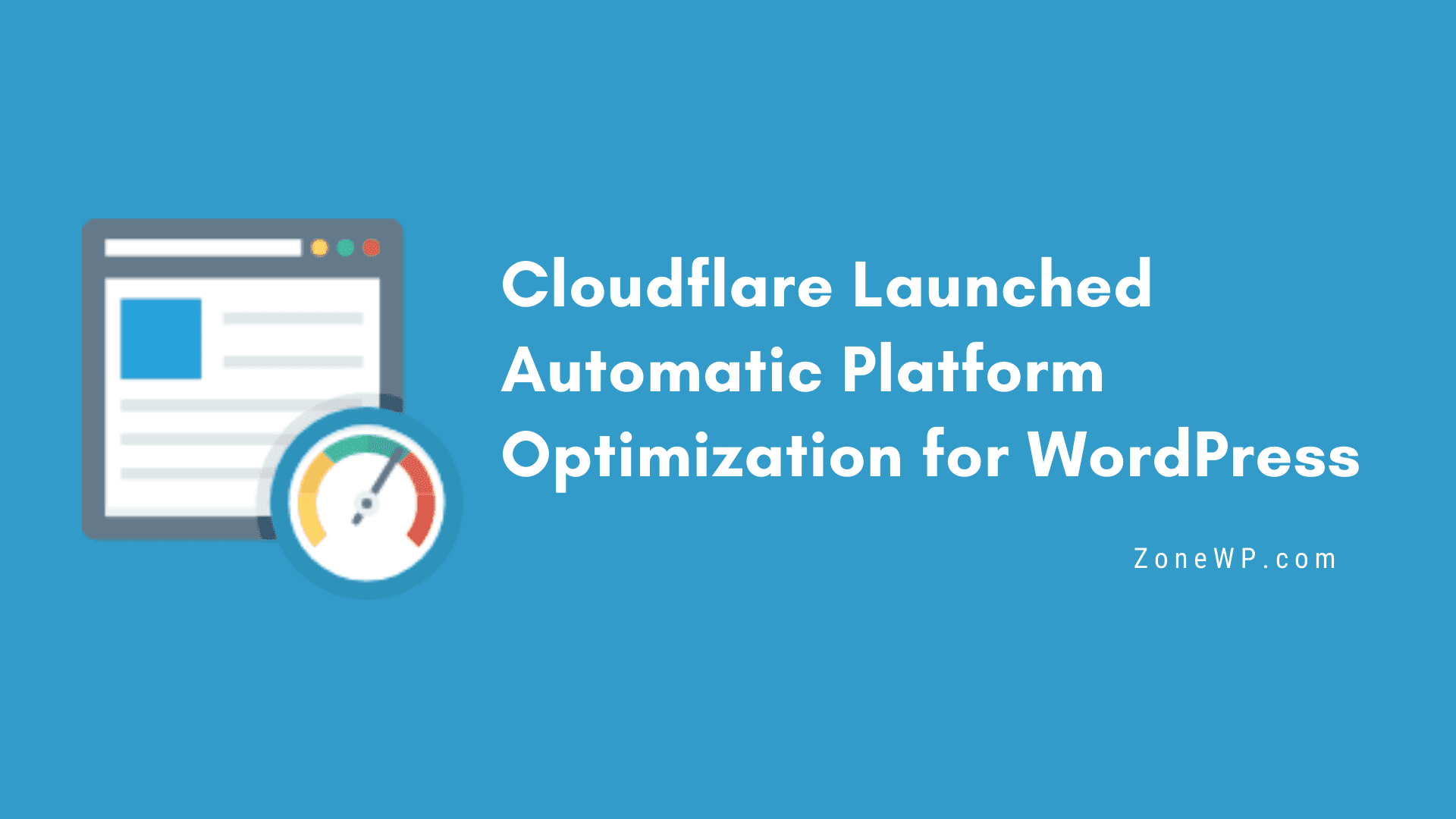 Cloudflare Launched Automatic Platform Optimization for WordPress