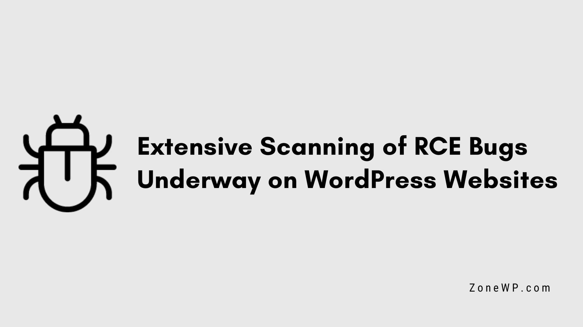 Extensive Scanning of RCE Bugs Underway on WordPress Websites