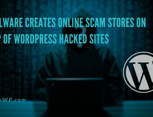 Malware Creates Online Scam Stores on Top of WordPress Hacked Sites