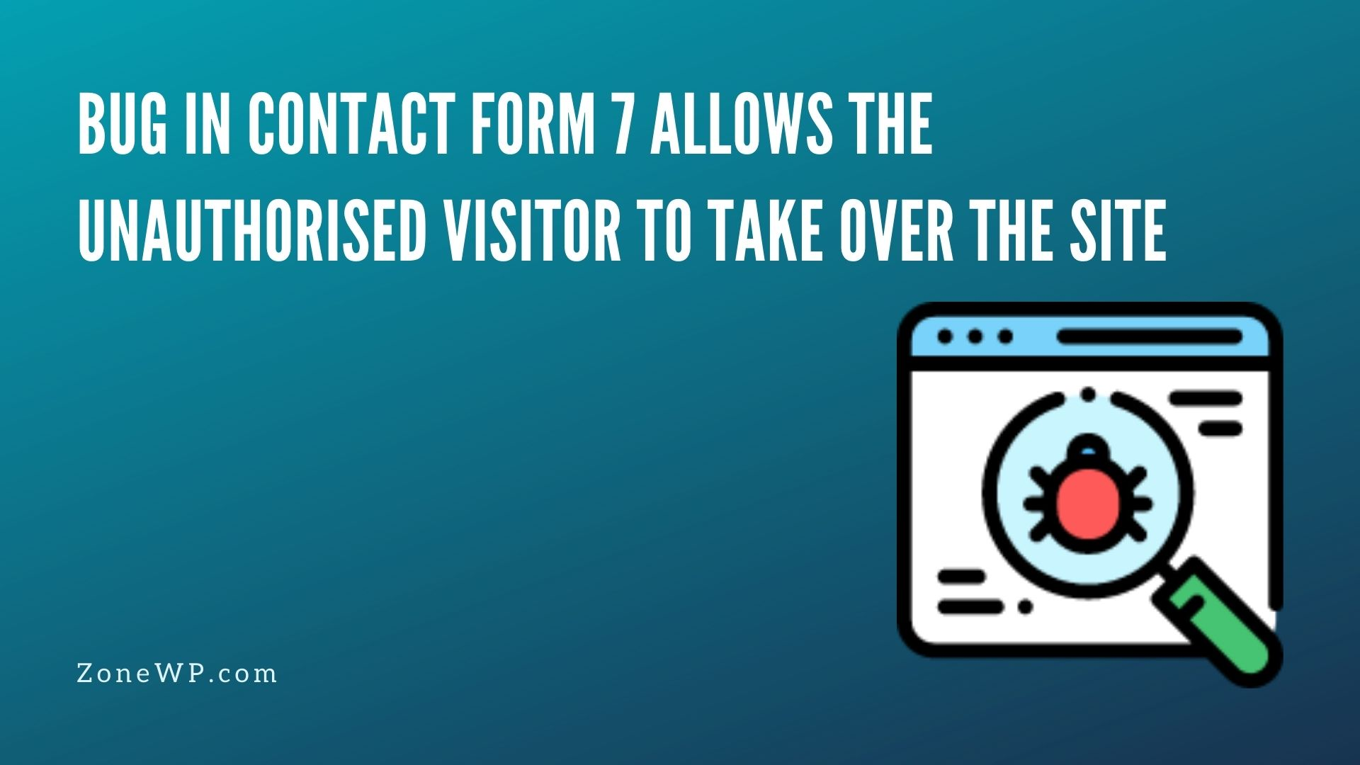 Bug in Contact Form 7 allows the unauthorised visitor to take over the site