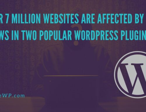Over 7 million websites are affected by flaws in two popular WordPress plugins