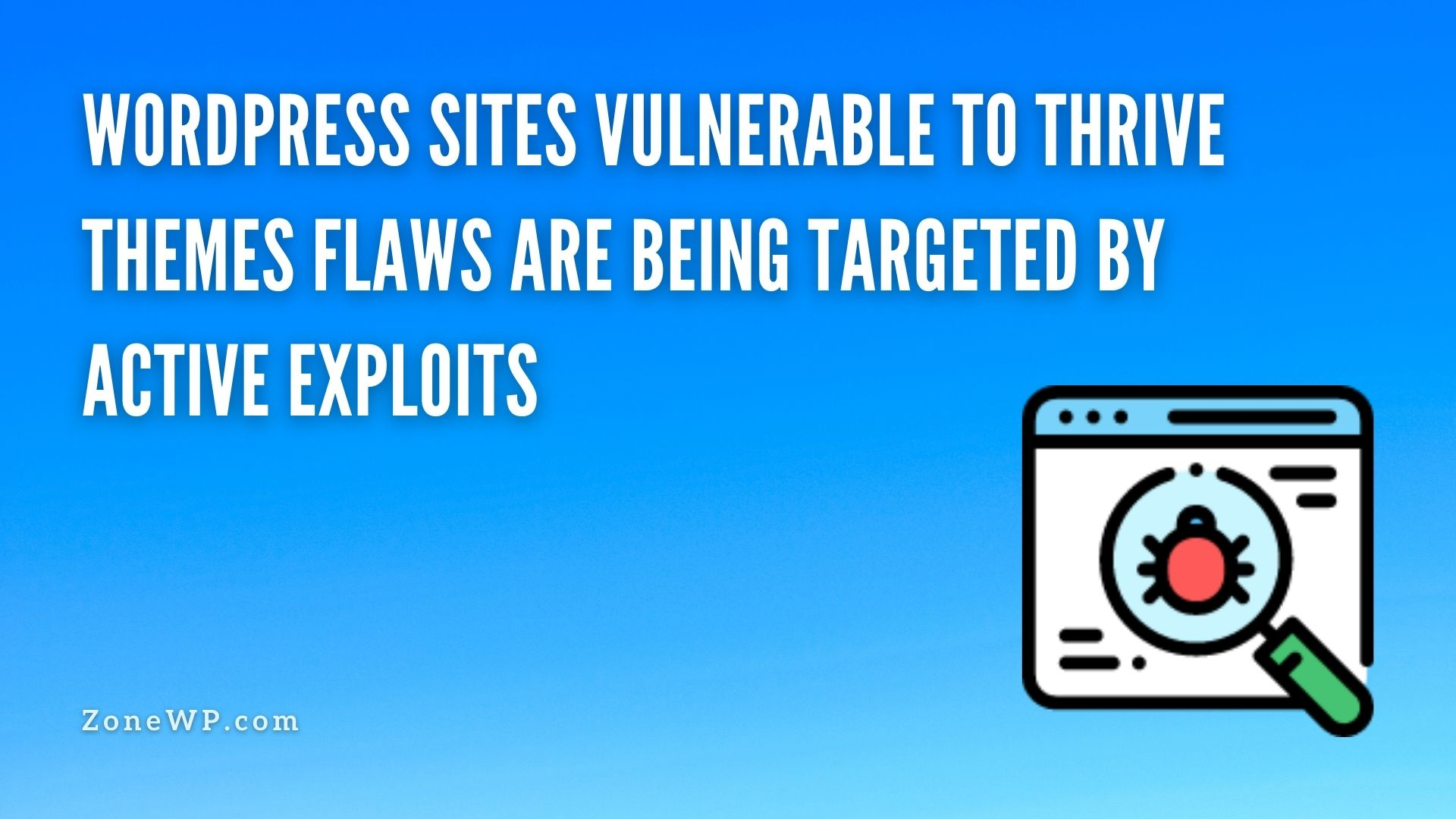 WordPress Sites Vulnerable to Thrive Themes Flaws are being targeted by active exploits