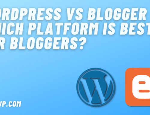 WordPress vs Blogger – Which platform is best for Bloggers?