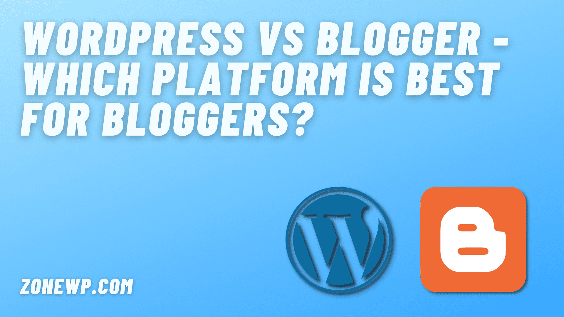 WordPress vs Blogger - Which platform is best for Bloggers?