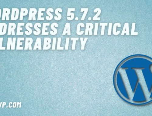 WordPress 5.7.2 addresses a critical vulnerability
