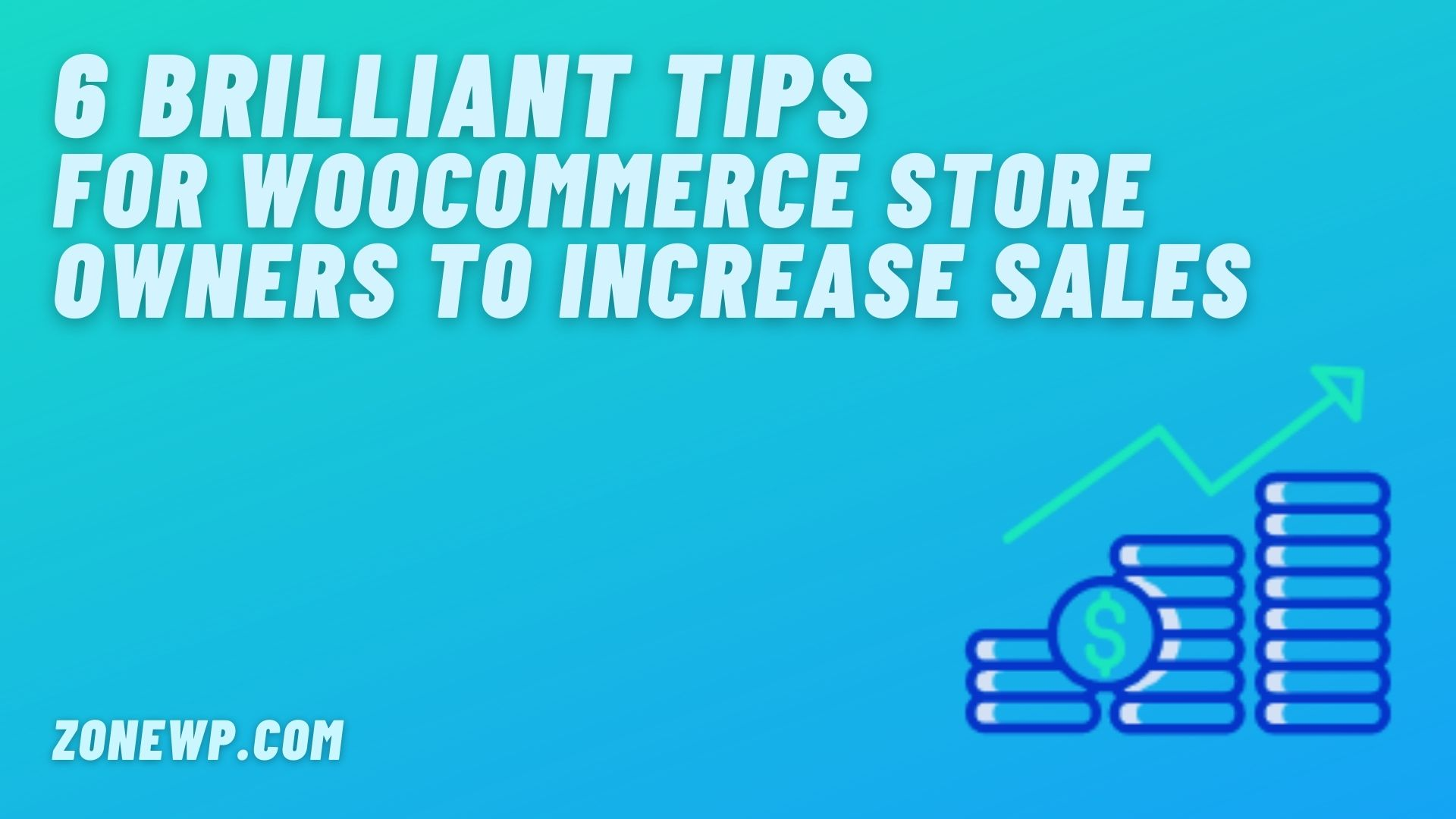6 Brilliant Tips for WooCommerce Store Owners to Increase Sales