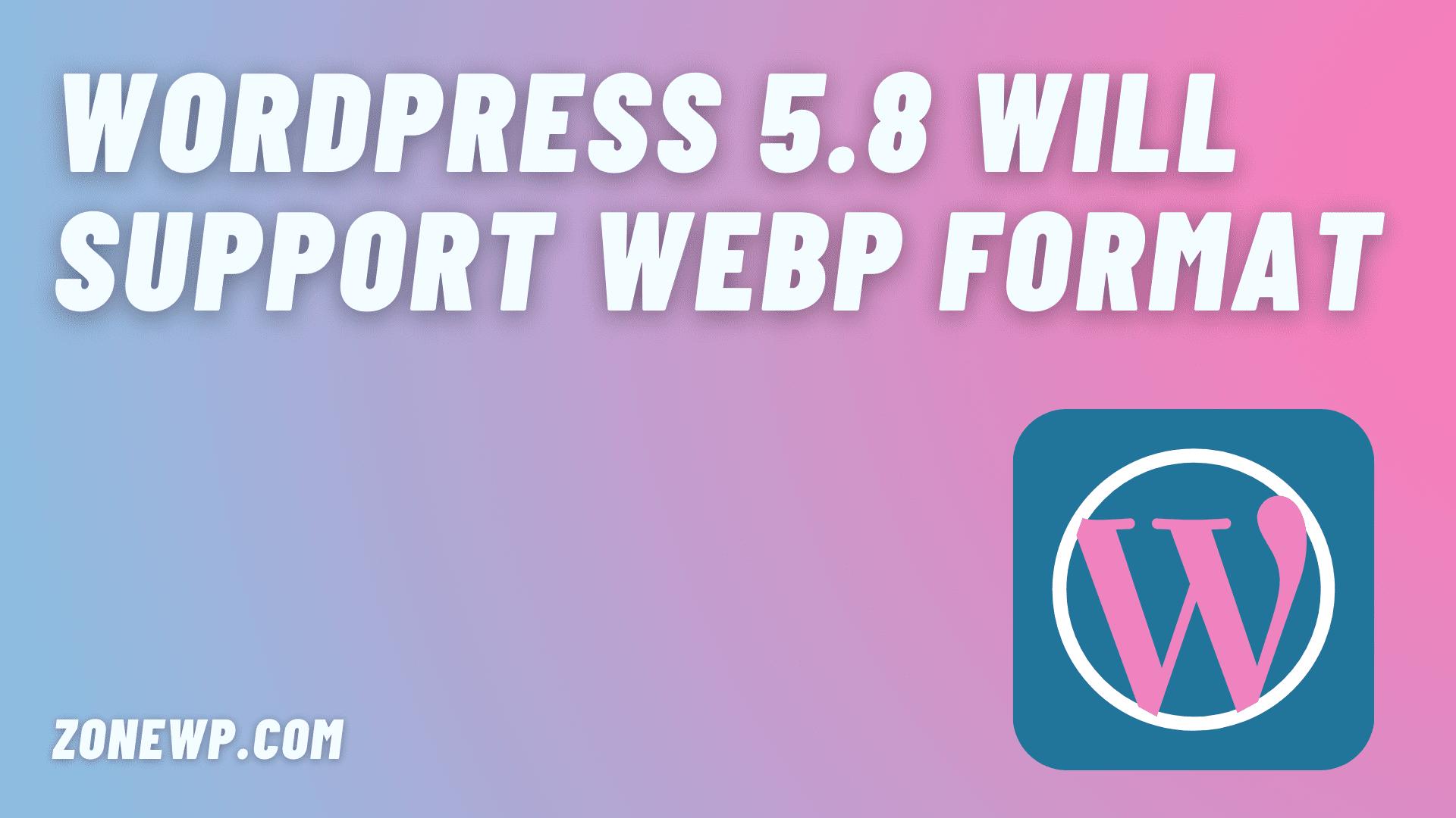 WordPress 5.8 will Support WebP Image Format