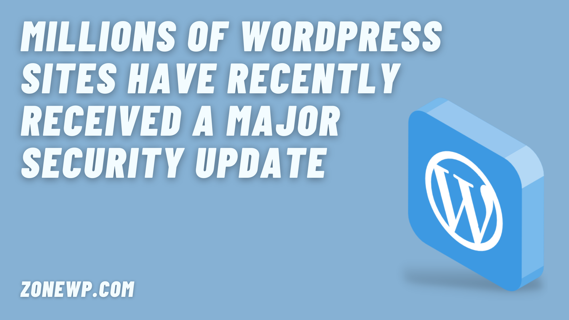 Millions of WordPress sites have recently received a major security update