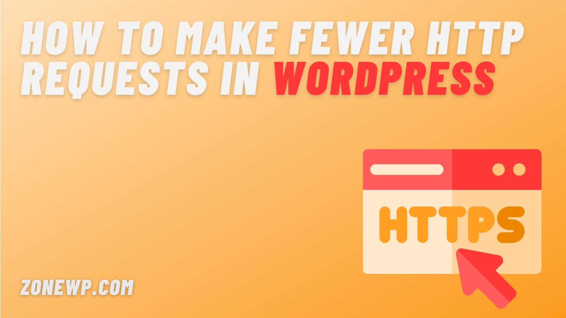 How to make fewer HTTP Requests in WordPress