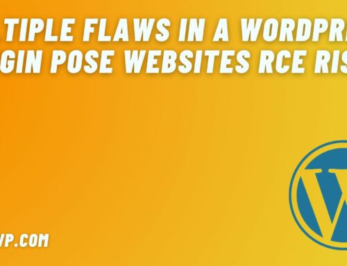 Multiple Flaws In A WordPress Plugin Pose Websites RCE Risks
