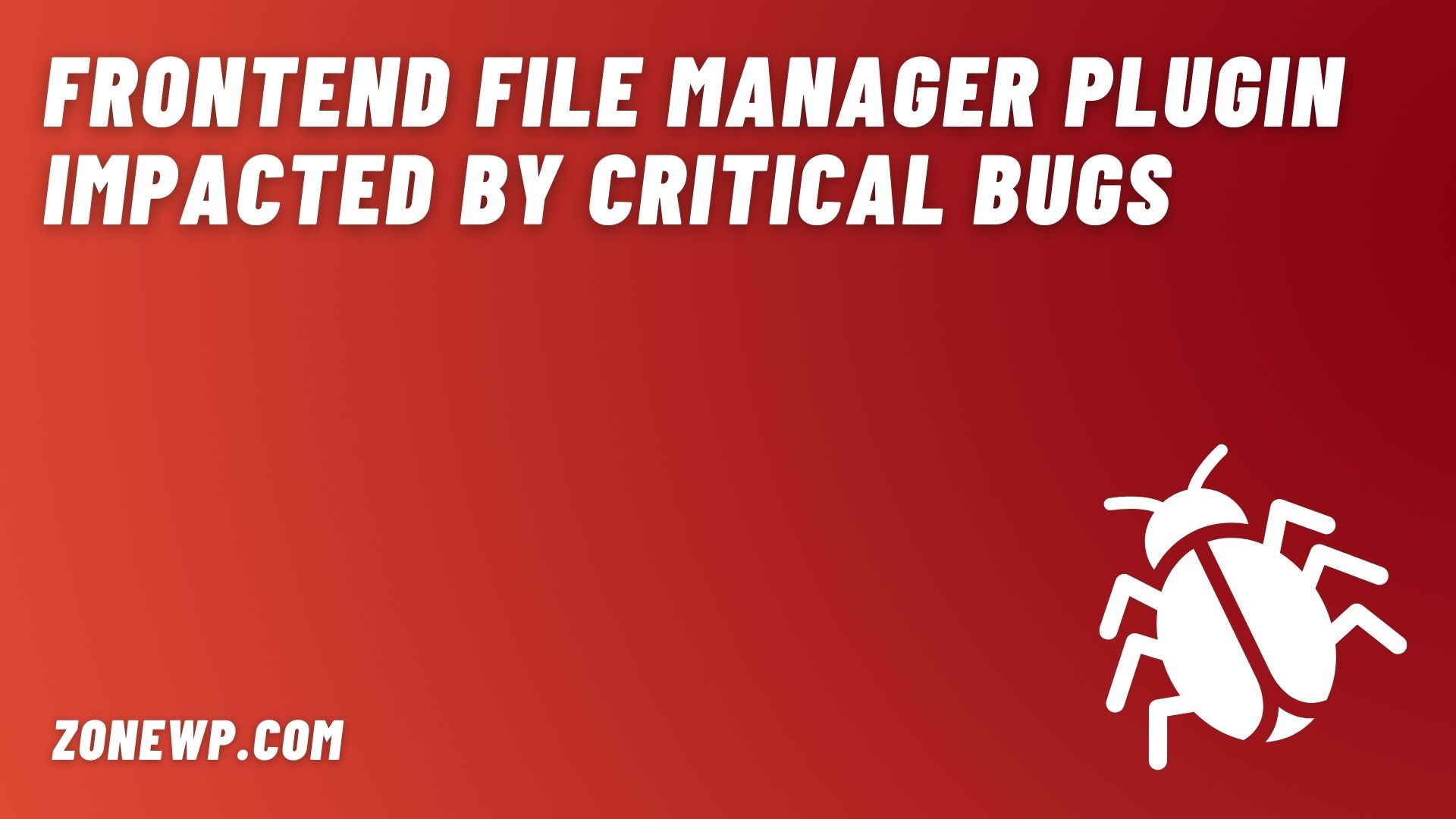 XSS Flaw, Frontend File Manager Plugin Impacted By Critical Bugs