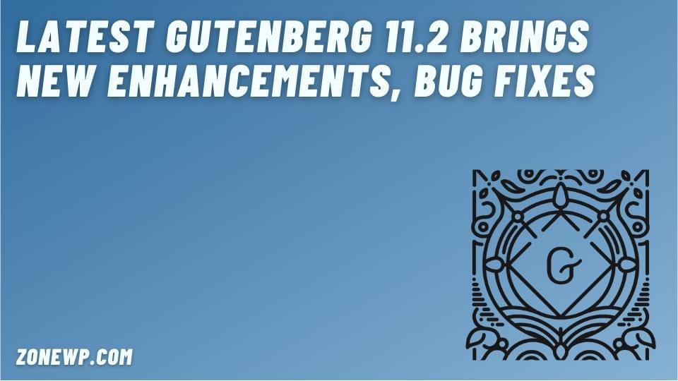 Latest Gutenberg 11.2 Brings New Enhancements, Bug Fixes