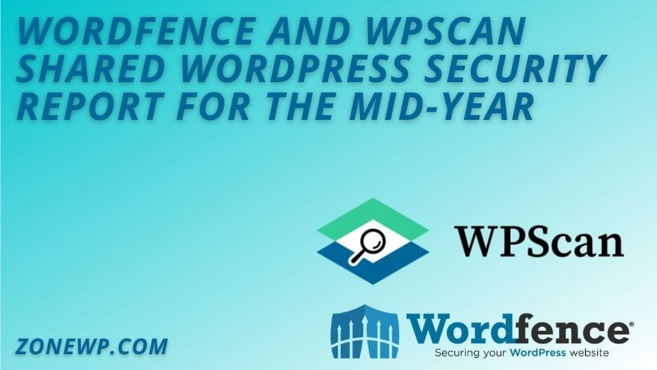Wordfence and WPScan shared WordPress Security Report for the Mid-Year