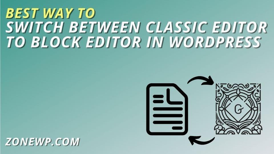 Best Way to switch between Classic Editor to Block Editor in WordPress