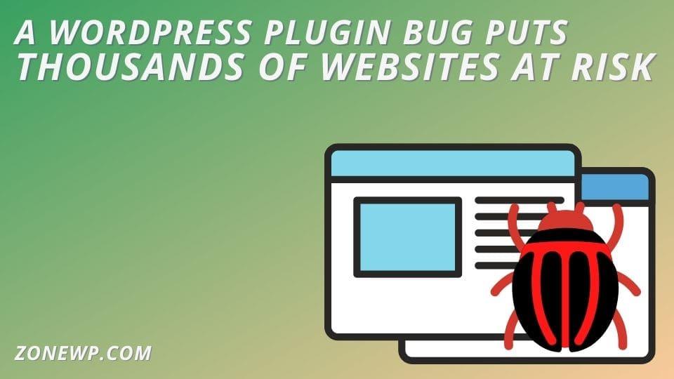 A WordPress plugin bug puts thousands of websites at risk